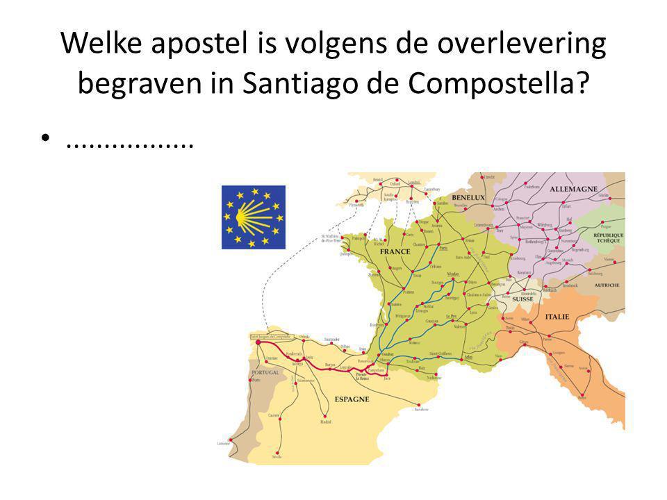 Welke apostel is volgens de overlevering begraven in Santiago de Compostella .................