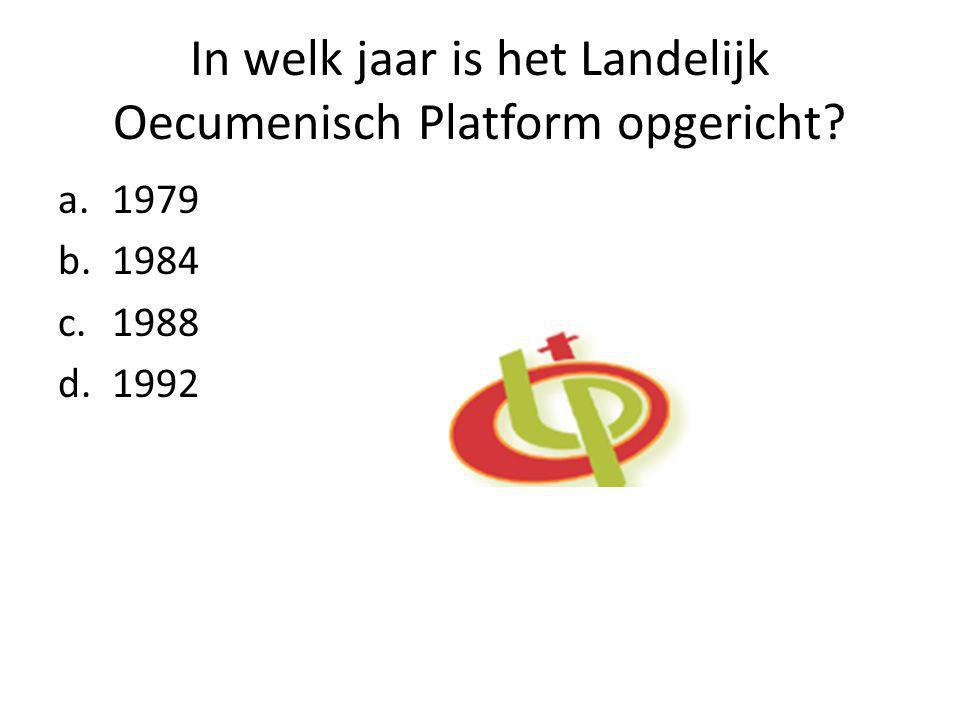 In welk jaar is het Landelijk Oecumenisch Platform opgericht a.1979 b.1984 c.1988 d.1992