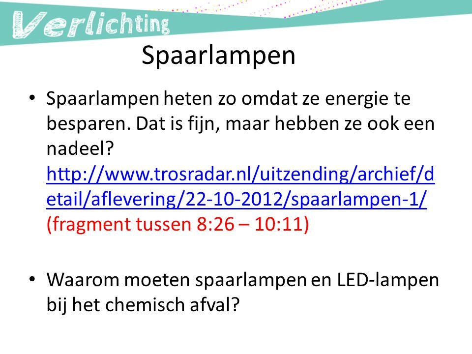 Spaarlampen Spaarlampen heten zo omdat ze energie te besparen. Dat is fijn, maar hebben ze ook een nadeel? http://www.trosradar.nl/uitzending/archief/