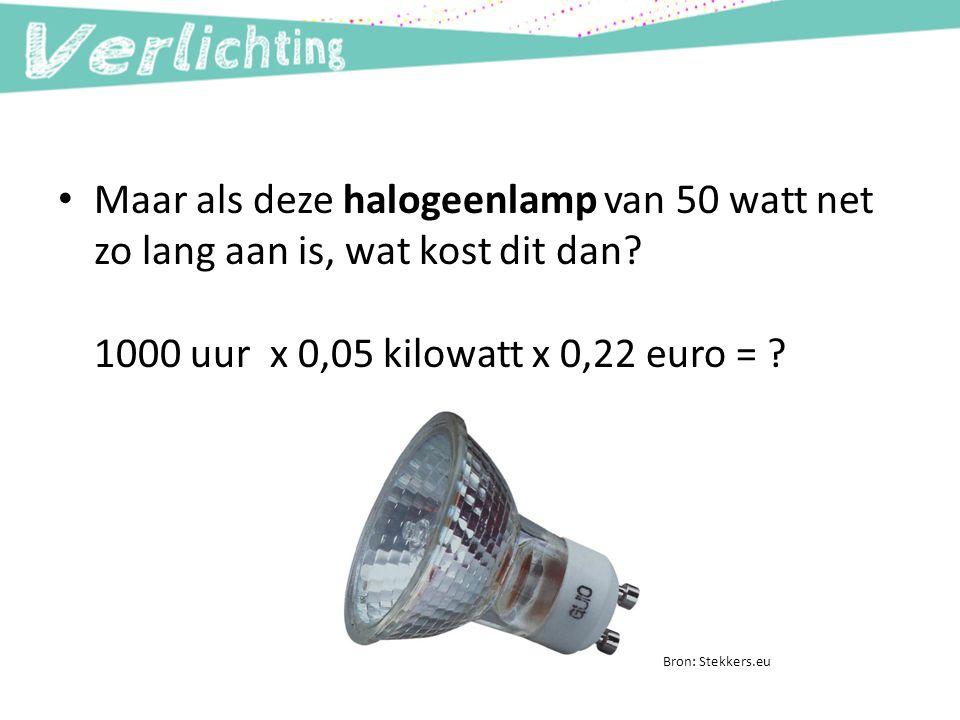 Maar als deze halogeenlamp van 50 watt net zo lang aan is, wat kost dit dan? 1000 uur x 0,05 kilowatt x 0,22 euro = ? Bron: Stekkers.eu