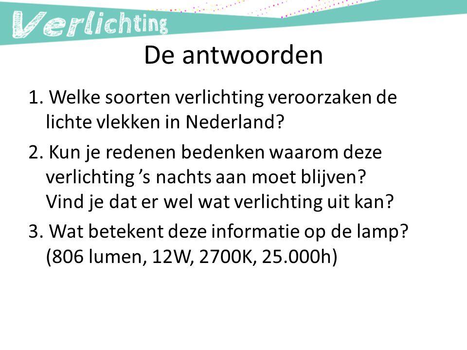 De antwoorden 1. Welke soorten verlichting veroorzaken de lichte vlekken in Nederland? 2. Kun je redenen bedenken waarom deze verlichting 's nachts aa
