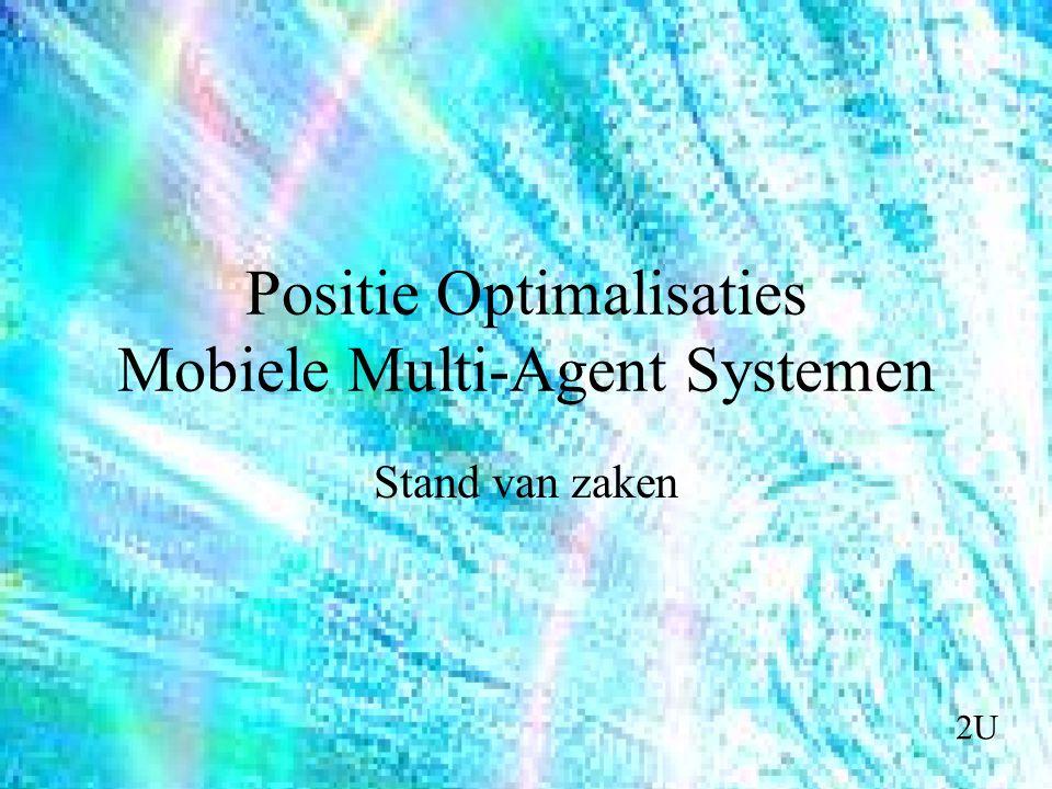 Positie Optimalisaties Mobiele Multi-Agent Systemen Stand van zaken 2U