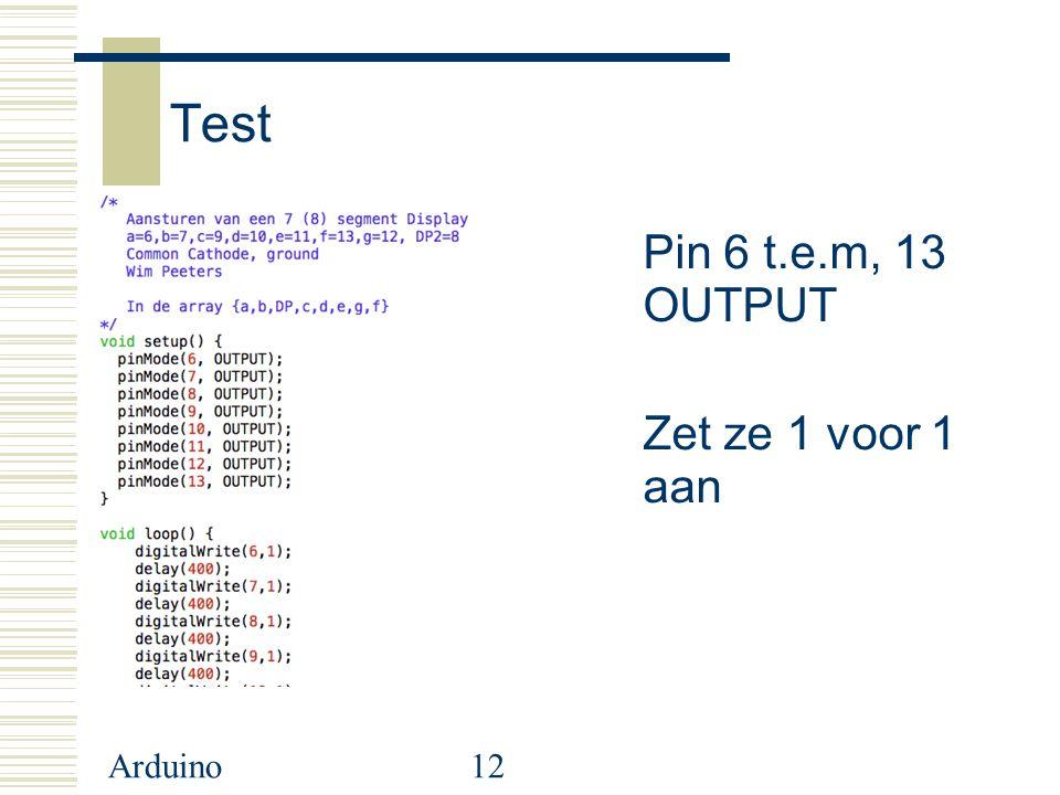 Arduino12 Test Pin 6 t.e.m, 13 OUTPUT Zet ze 1 voor 1 aan