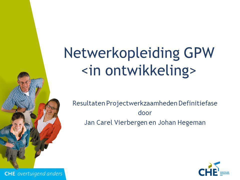 Netwerkopleiding GPW Resultaten Projectwerkzaamheden Definitiefase door Jan Carel Vierbergen en Johan Hegeman
