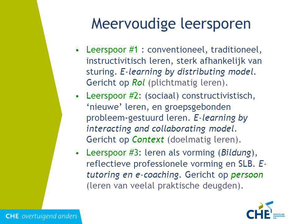 Meervoudige leersporen Leerspoor #1 : conventioneel, traditioneel, instructivitisch leren, sterk afhankelijk van sturing.