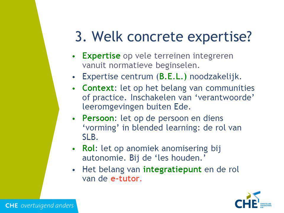 3.Welk concrete expertise. Expertise op vele terreinen integreren vanuit normatieve beginselen.