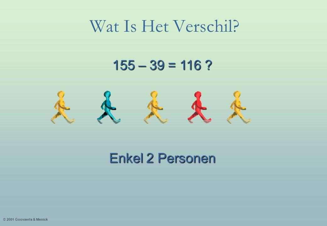 © 2001 Goovaerts & Menick Wat Is Het Verschil? 155 – 39 = 116 ? Enkel 2 Personen