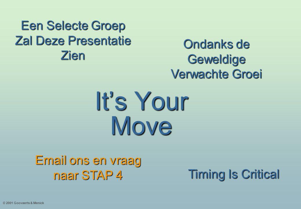 © 2001 Goovaerts & Menick Een Selecte Groep Zal Deze Presentatie Zien Ondanks de Geweldige Verwachte Groei Email ons en vraag naar STAP 4 Timing Is Critical It's Your Move