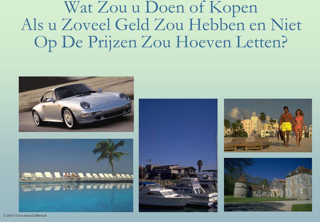 © 2001 Goovaerts & Menick Wat Zou u Doen of Kopen Als u Zoveel Geld Zou Hebben en Niet Op De Prijzen Zou Hoeven Letten