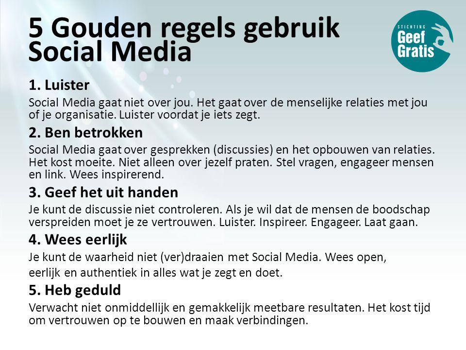 5 Gouden regels gebruik Social Media 1. Luister Social Media gaat niet over jou.