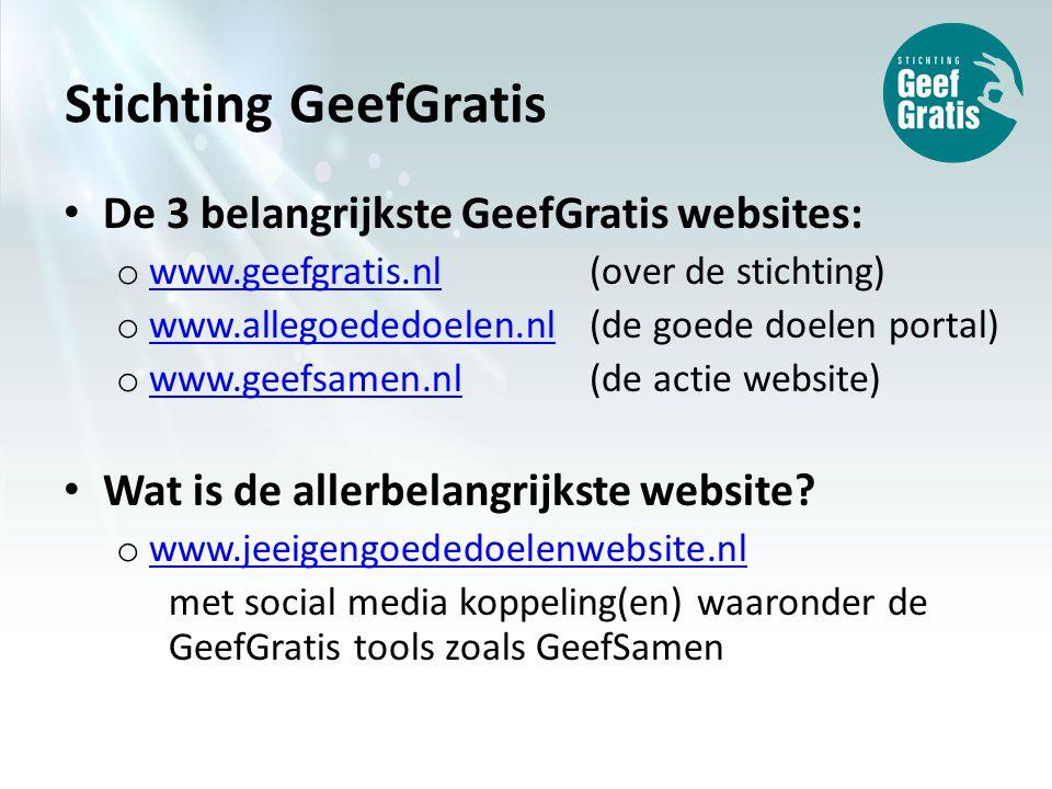 Stichting GeefGratis De 3 belangrijkste GeefGratis websites: o www.geefgratis.nl (over de stichting) www.geefgratis.nl o www.allegoededoelen.nl(de goede doelen portal) www.allegoededoelen.nl o www.geefsamen.nl(de actie website) www.geefsamen.nl Wat is de allerbelangrijkste website.