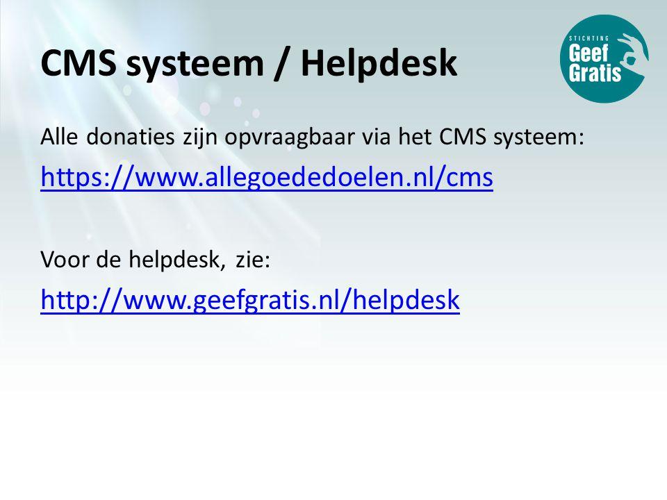CMS systeem / Helpdesk Alle donaties zijn opvraagbaar via het CMS systeem: https://www.allegoededoelen.nl/cms Voor de helpdesk, zie: http://www.geefgratis.nl/helpdesk