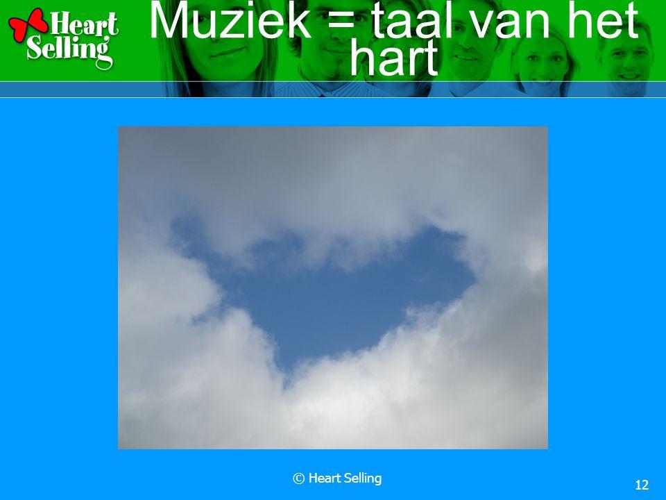 © Heart Selling 12 Muziek = taal van het hart