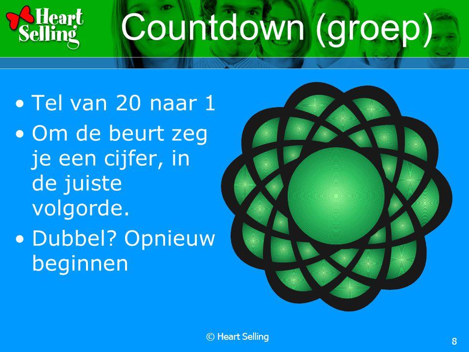 © Heart Selling 8 Countdown (groep) Tel van 20 naar 1 Om de beurt zeg je een cijfer, in de juiste volgorde. Dubbel? Opnieuw beginnen