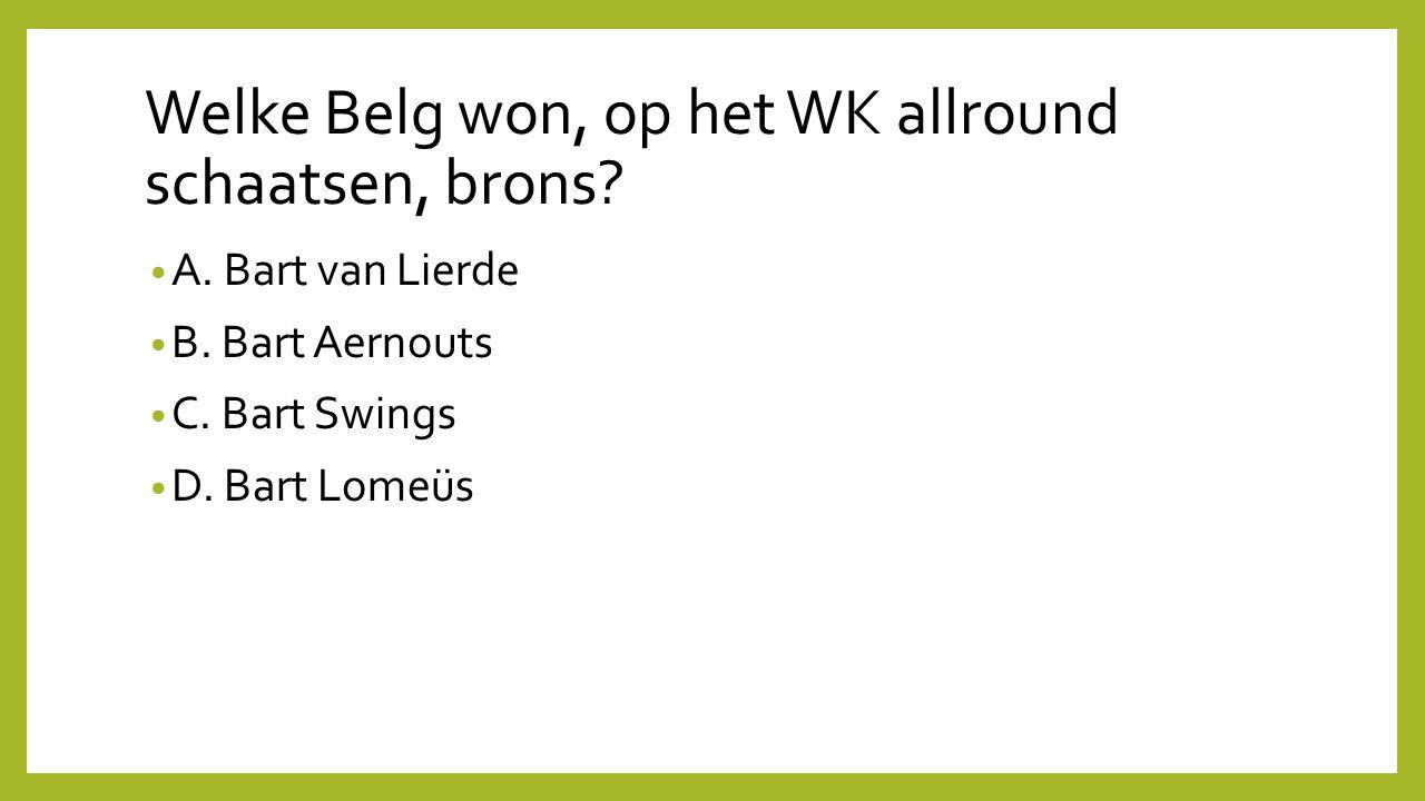 Welke Belg won, op het WK allround schaatsen, brons? A. Bart van Lierde B. Bart Aernouts C. Bart Swings D. Bart Lomeüs
