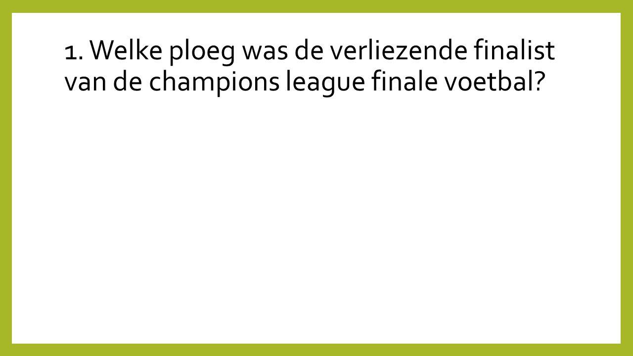 1. Welke ploeg was de verliezende finalist van de champions league finale voetbal?