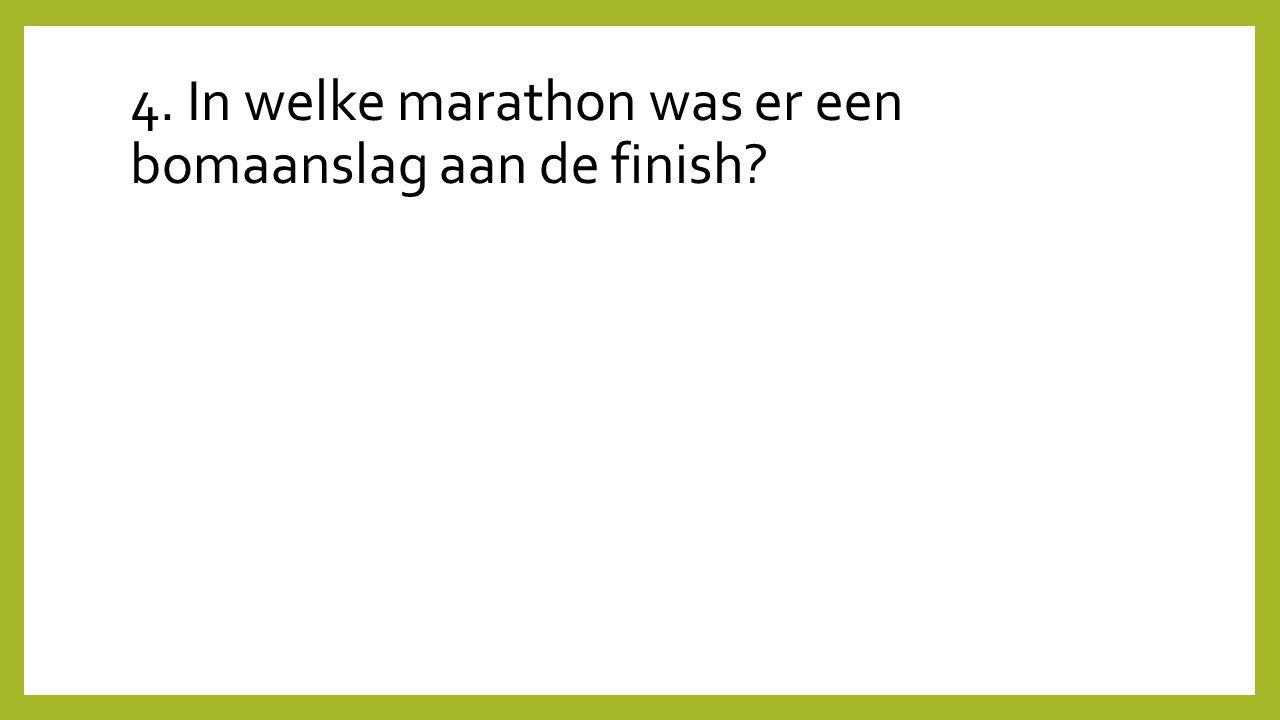 4. In welke marathon was er een bomaanslag aan de finish?