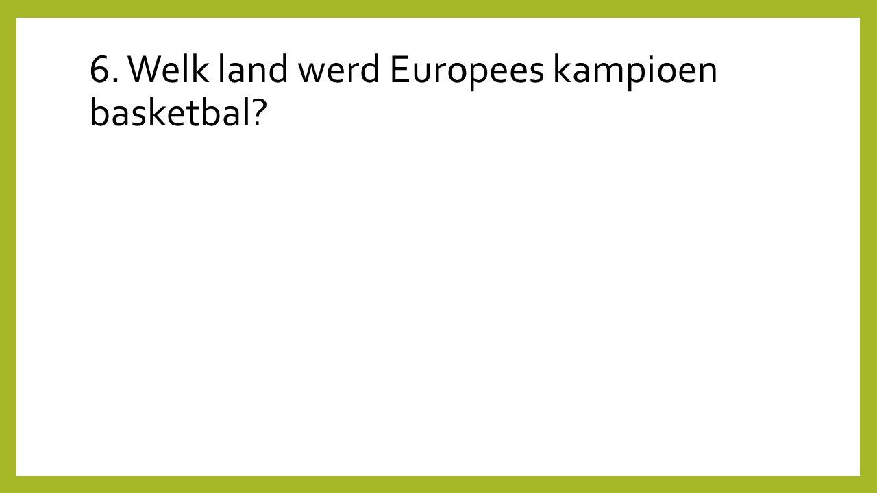 6. Welk land werd Europees kampioen basketbal?