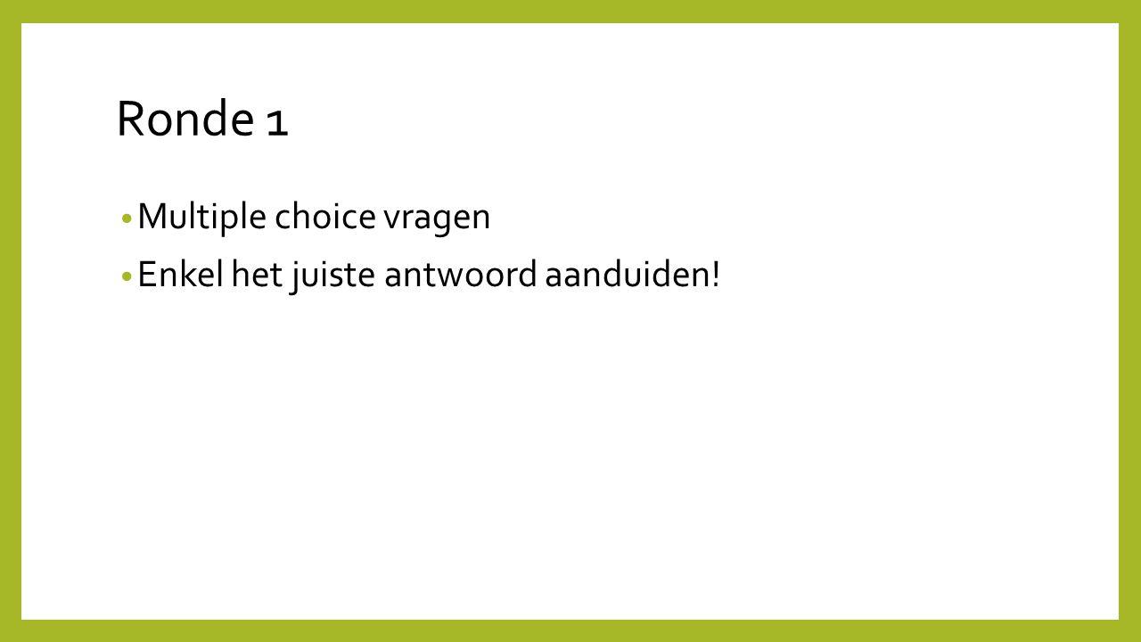 Ronde 1 Multiple choice vragen Enkel het juiste antwoord aanduiden!