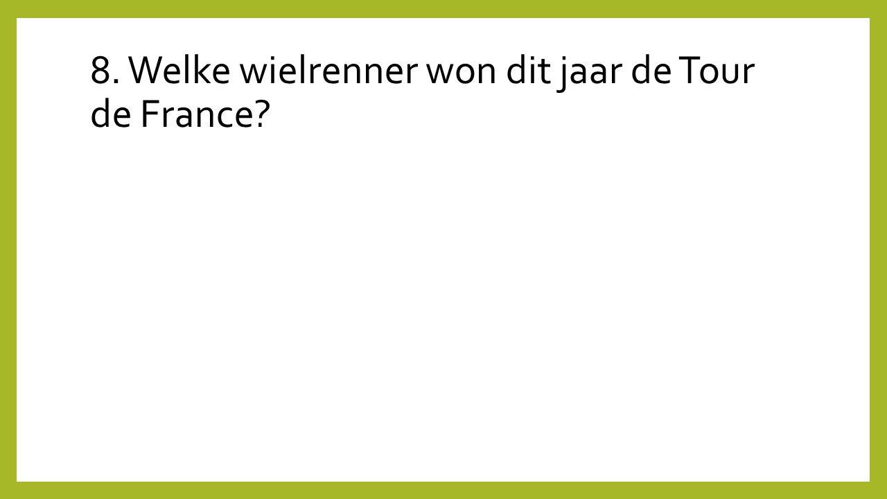 8. Welke wielrenner won dit jaar de Tour de France?