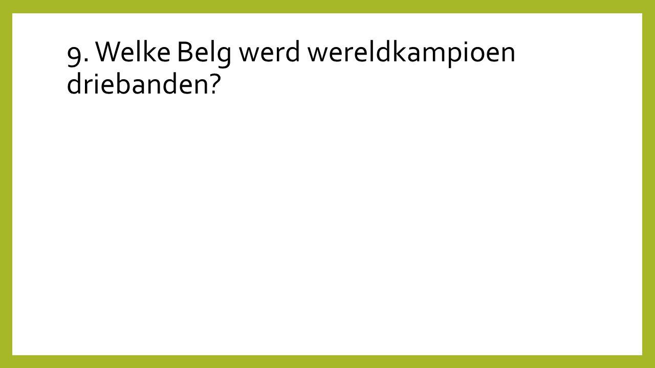9. Welke Belg werd wereldkampioen driebanden?