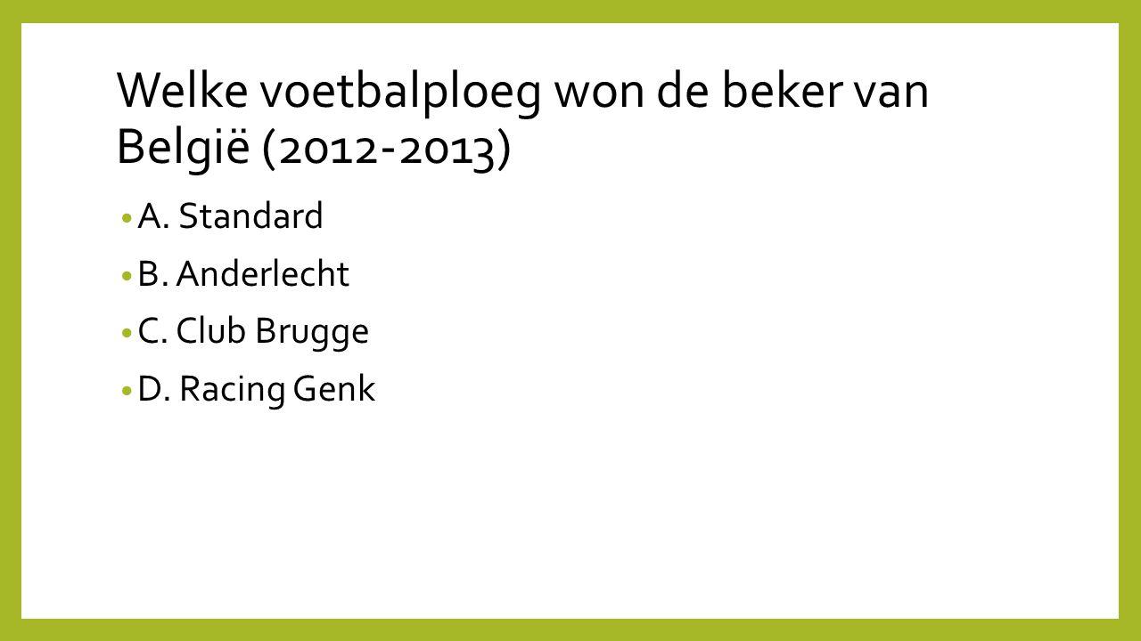 Welke voetbalploeg won de beker van België (2012-2013) A. Standard B. Anderlecht C. Club Brugge D. Racing Genk