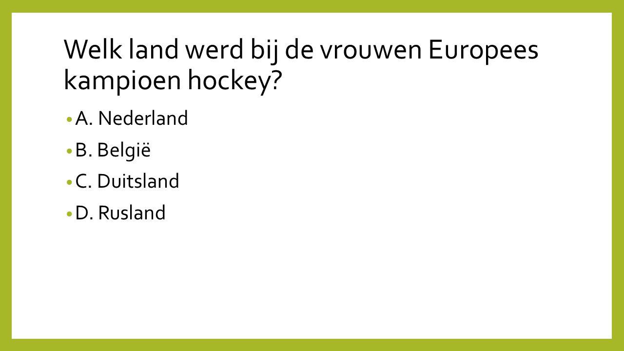 Welk land werd bij de vrouwen Europees kampioen hockey? A. Nederland B. België C. Duitsland D. Rusland