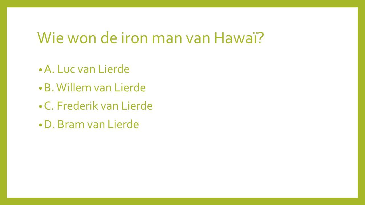 Wie won de iron man van Hawaï? A. Luc van Lierde B. Willem van Lierde C. Frederik van Lierde D. Bram van Lierde