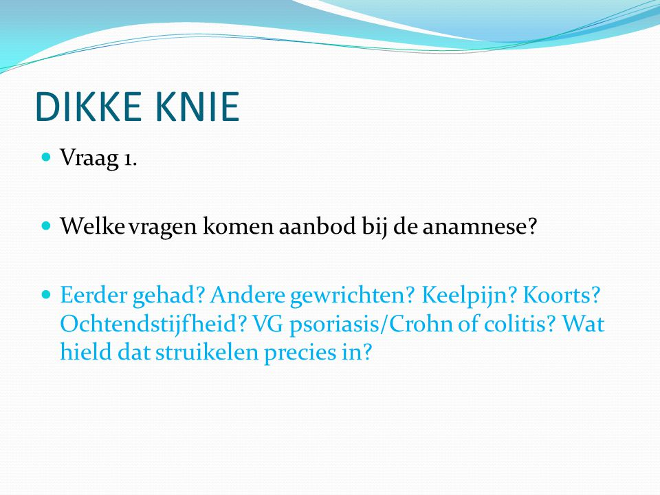 DIKKE KNIE Vraag 6.Wanneer zou u een patiënt met een dikke knie insturen/verwijzen.