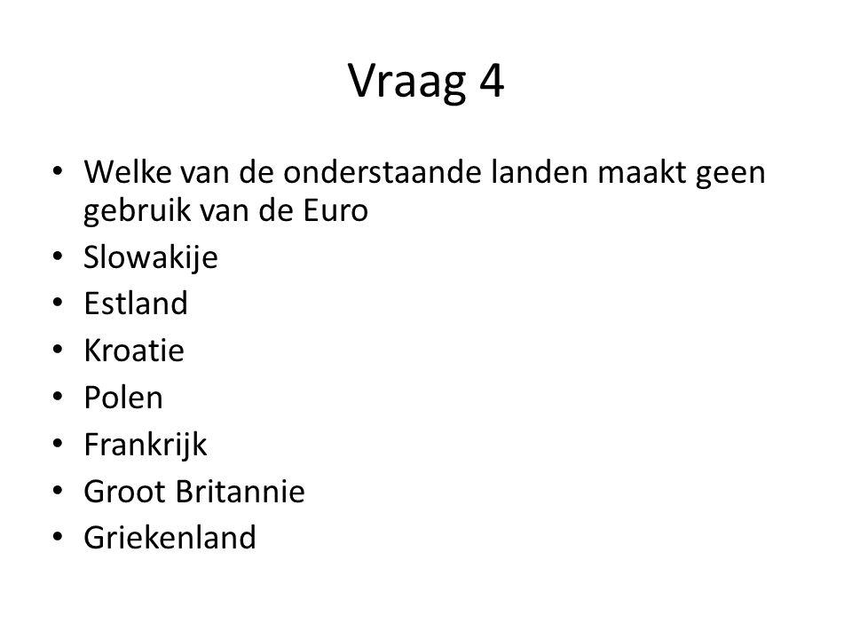 Vraag 4 Welke van de onderstaande landen maakt geen gebruik van de Euro Slowakije Estland Kroatie Polen Frankrijk Groot Britannie Griekenland