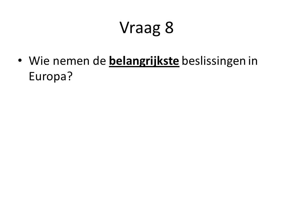 Vraag 8 Wie nemen de belangrijkste beslissingen in Europa