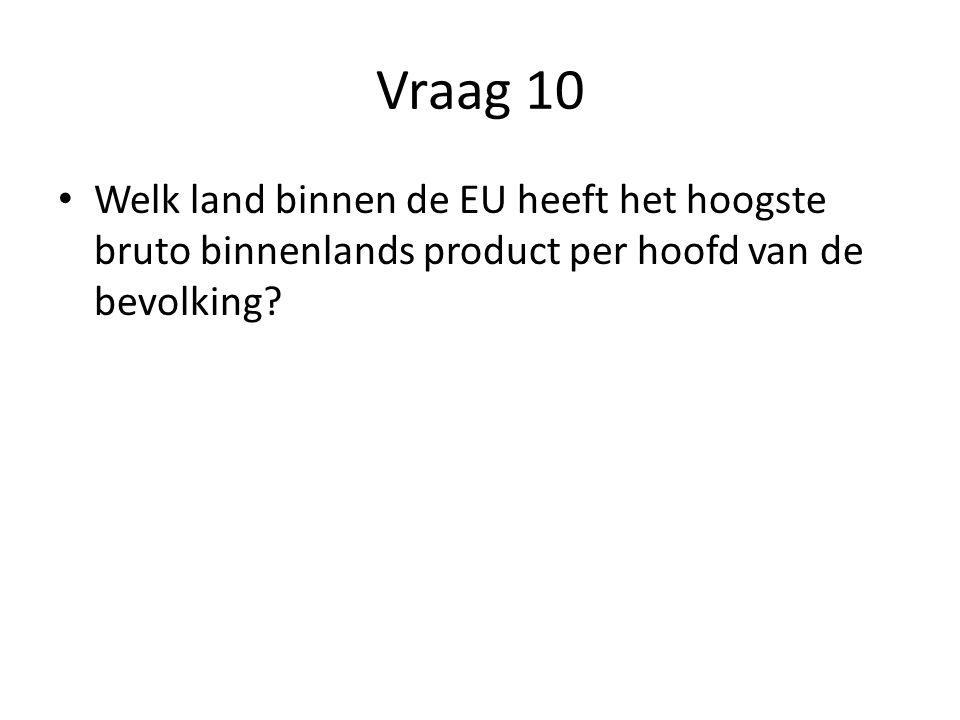 Vraag 10 Welk land binnen de EU heeft het hoogste bruto binnenlands product per hoofd van de bevolking