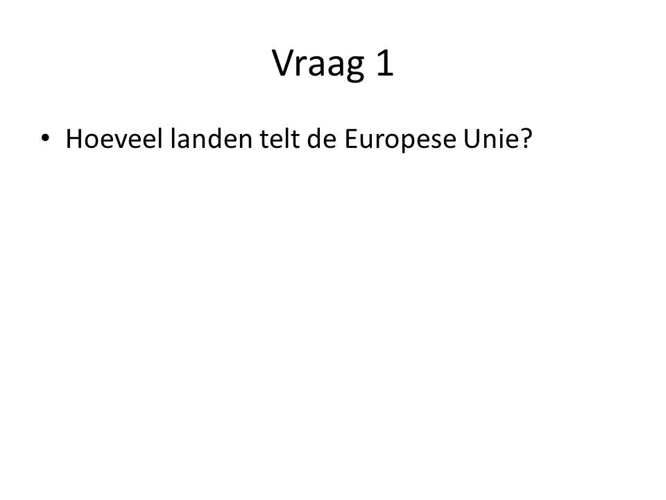 Vraag 1 Hoeveel landen telt de Europese Unie
