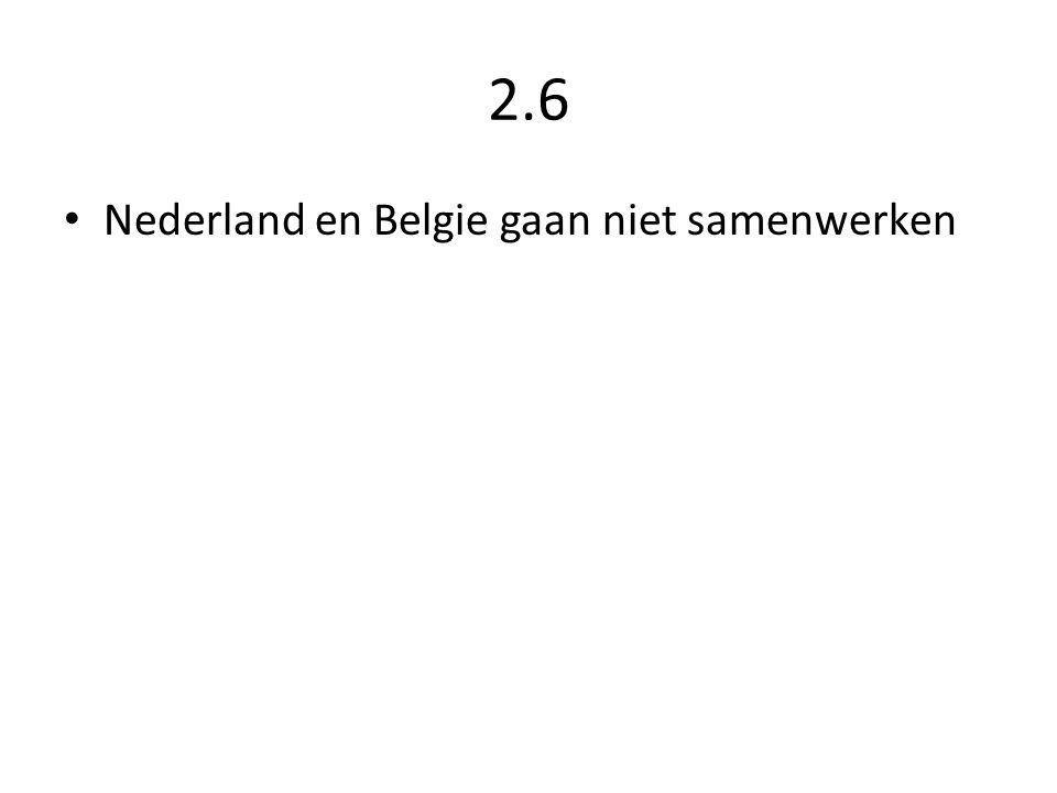 2.6 Nederland en Belgie gaan niet samenwerken