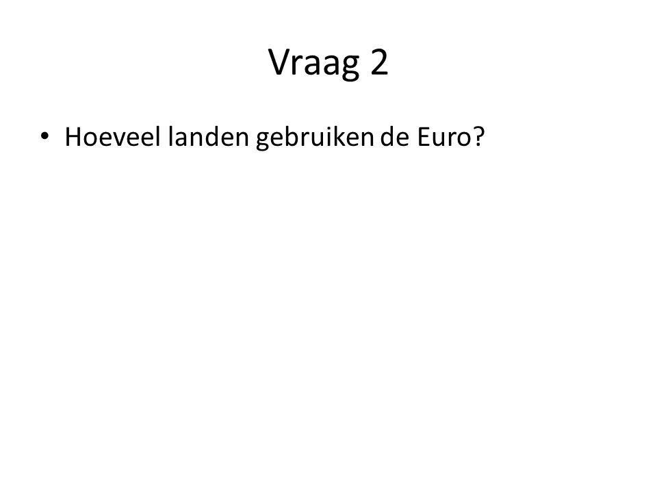 Vraag 2 Hoeveel landen gebruiken de Euro