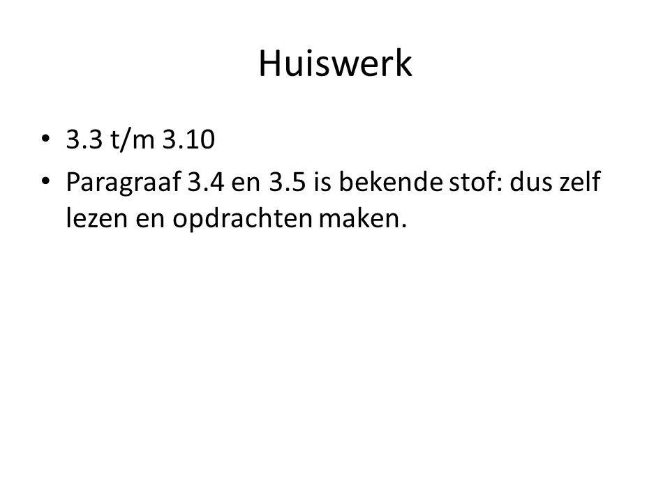 Huiswerk 3.3 t/m 3.10 Paragraaf 3.4 en 3.5 is bekende stof: dus zelf lezen en opdrachten maken.