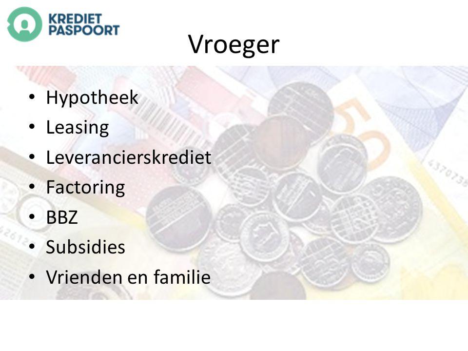 Vroeger Hypotheek Leasing Leverancierskrediet Factoring BBZ Subsidies Vrienden en familie