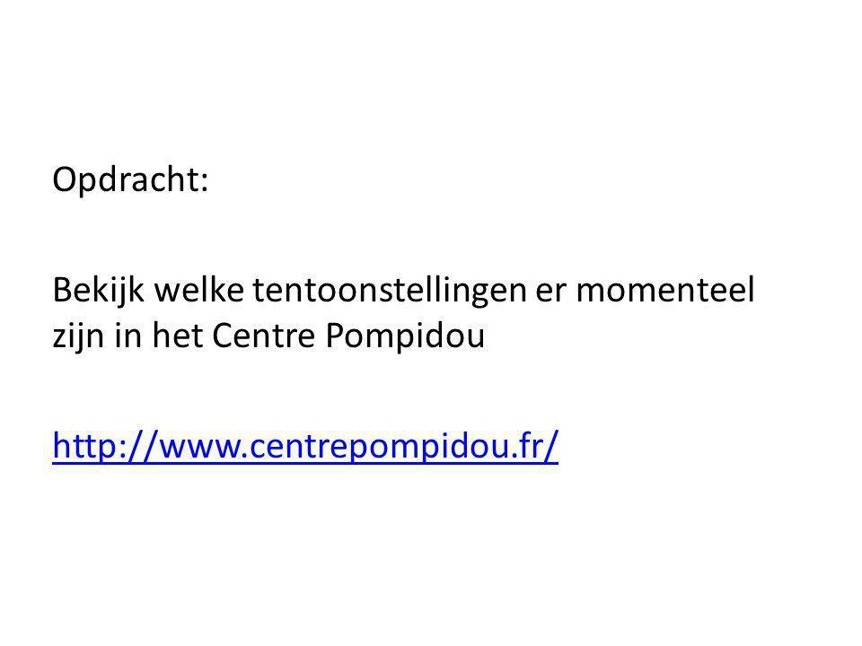 Opdracht: Bekijk welke tentoonstellingen er momenteel zijn in het Centre Pompidou http://www.centrepompidou.fr/