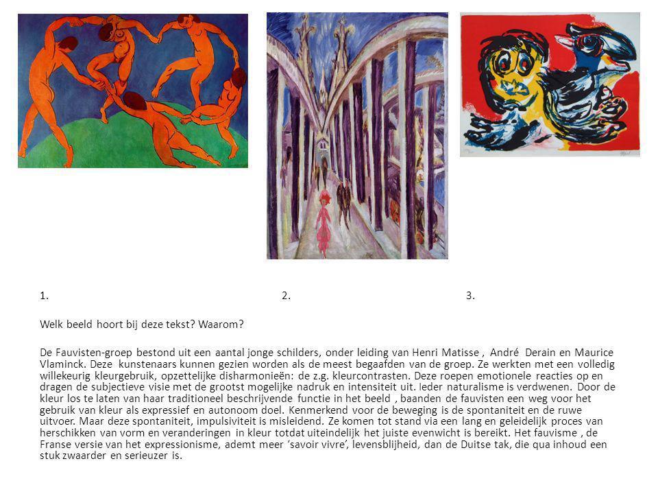 1. 2. 3. Welk beeld hoort bij deze tekst? Waarom? De Fauvisten-groep bestond uit een aantal jonge schilders, onder leiding van Henri Matisse, André De