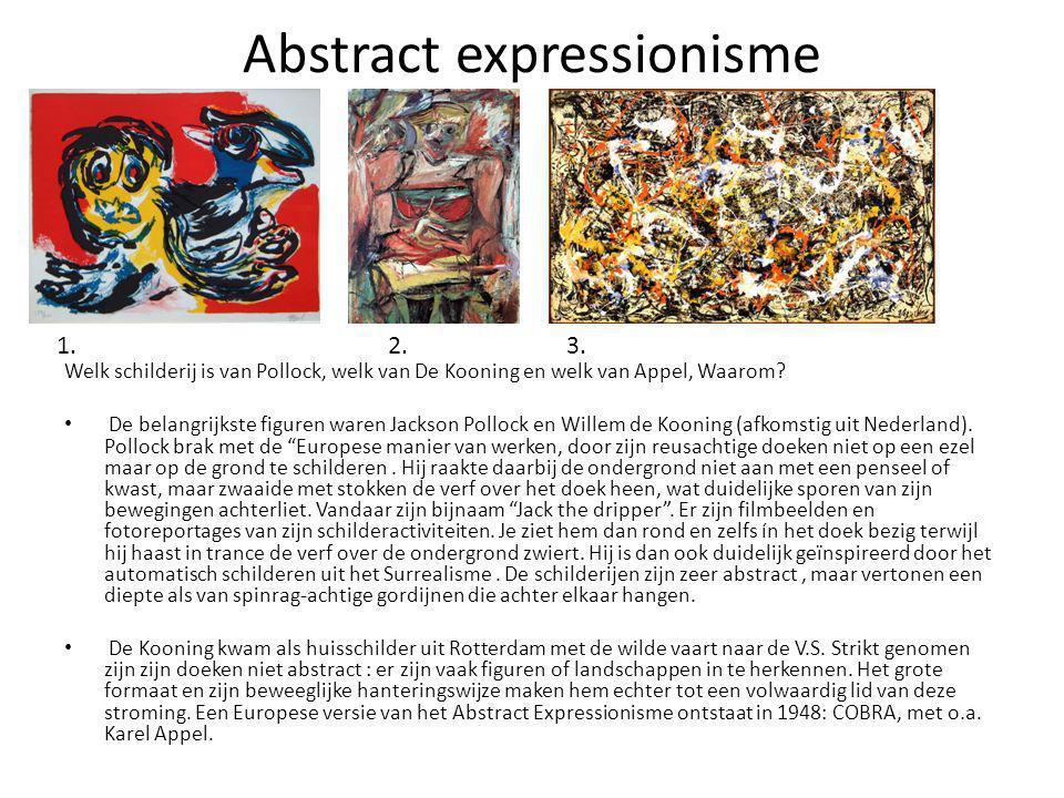 Abstract expressionisme Welk schilderij is van Pollock, welk van De Kooning en welk van Appel, Waarom? De belangrijkste figuren waren Jackson Pollock