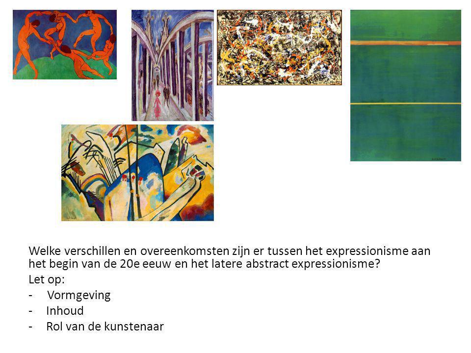 Welke verschillen en overeenkomsten zijn er tussen het expressionisme aan het begin van de 20e eeuw en het latere abstract expressionisme? Let op: - V