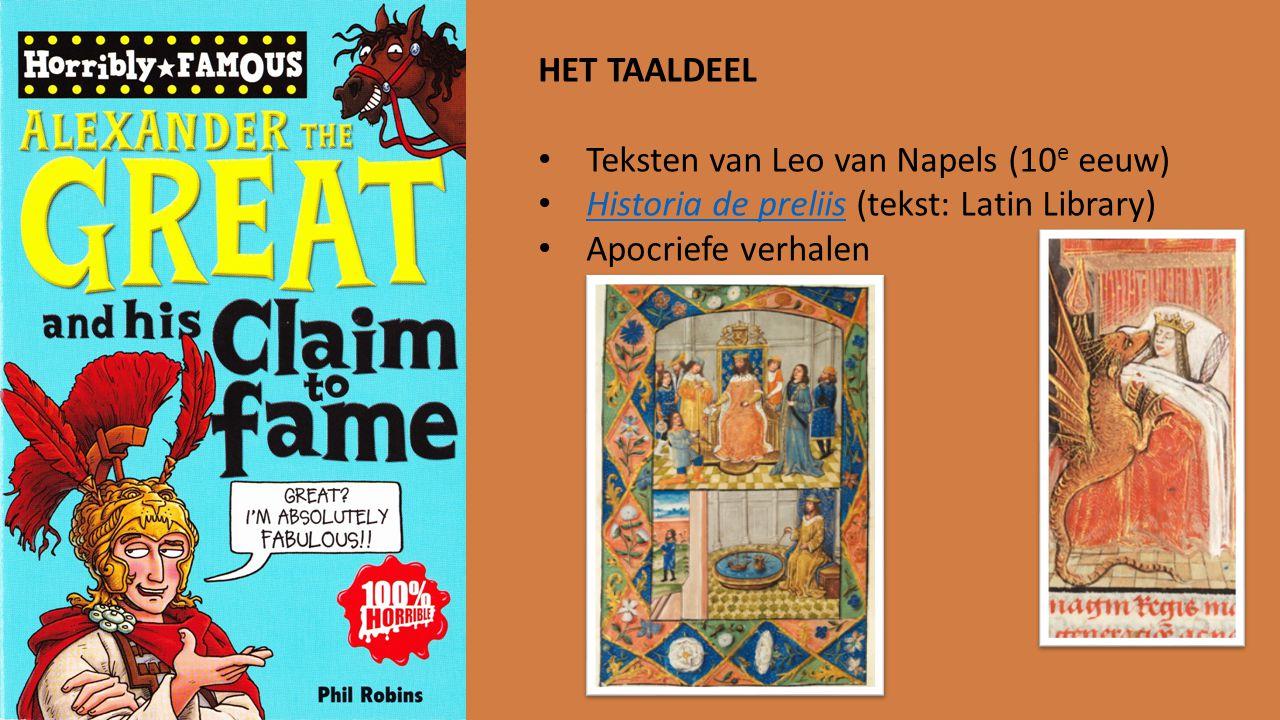 HET TAALDEEL Teksten van Leo van Napels (10 e eeuw) Historia de preliis (tekst: Latin Library) Historia de preliis Apocriefe verhalen
