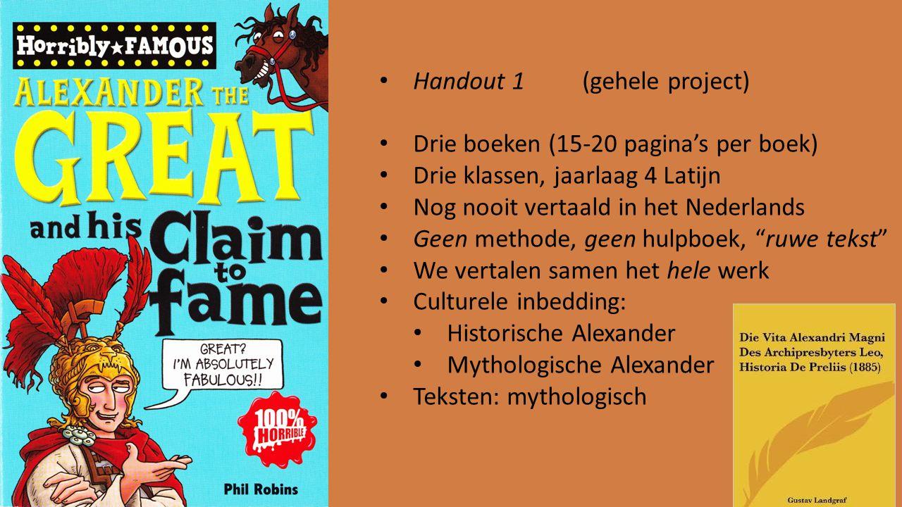 Handout 1 (gehele project) Drie boeken (15-20 pagina's per boek) Drie klassen, jaarlaag 4 Latijn Nog nooit vertaald in het Nederlands Geen methode, ge