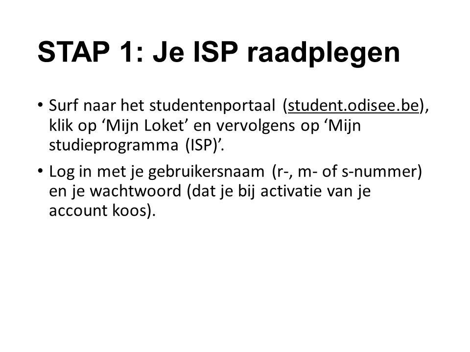 STAP 1: Je ISP raadplegen Surf naar het studentenportaal (student.odisee.be), klik op 'Mijn Loket' en vervolgens op 'Mijn studieprogramma (ISP)'. Log