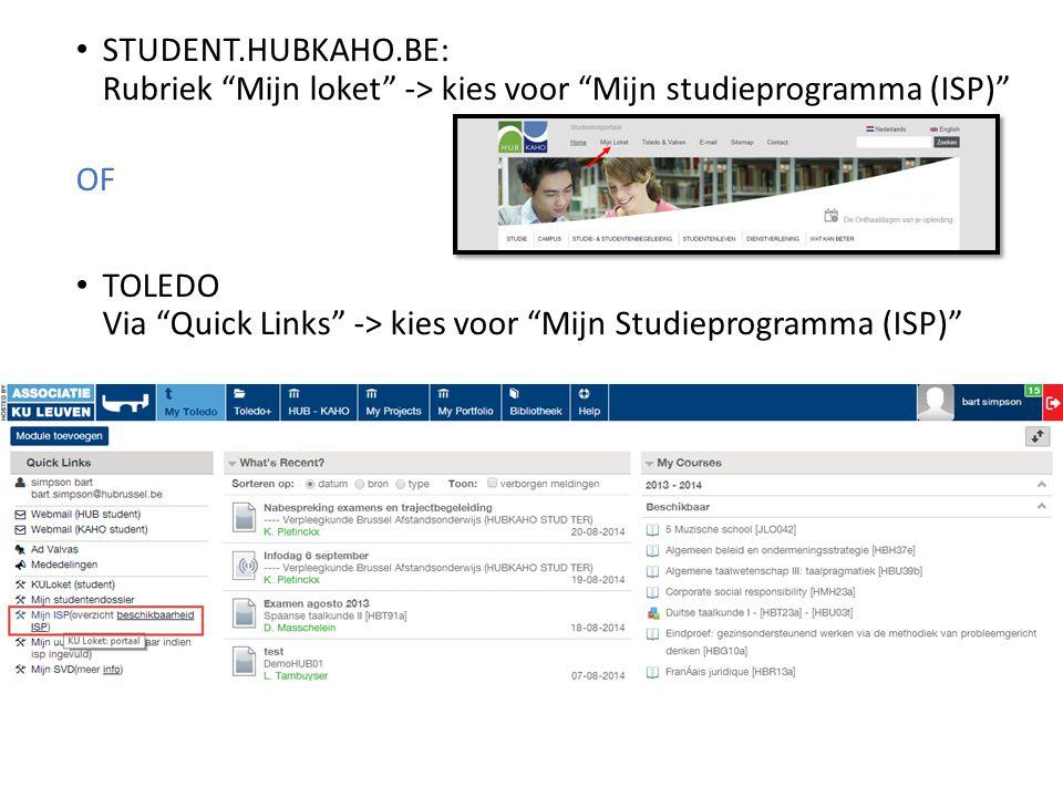"""STUDENT.HUBKAHO.BE: Rubriek """"Mijn loket"""" -> kies voor """"Mijn studieprogramma (ISP)"""" OF TOLEDO Via """"Quick Links"""" -> kies voor """"Mijn Studieprogramma (ISP"""