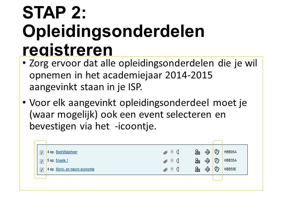 STAP 2: Opleidingsonderdelen registreren Zorg ervoor dat alle opleidingsonderdelen die je wil opnemen in het academiejaar 2014-2015 aangevinkt staan i