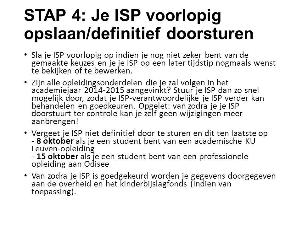 STAP 4: Je ISP voorlopig opslaan/definitief doorsturen Sla je ISP voorlopig op indien je nog niet zeker bent van de gemaakte keuzes en je je ISP op ee