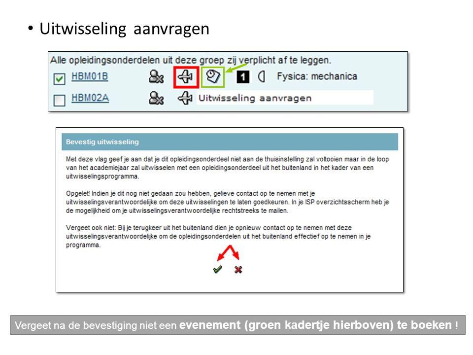 Uitwisseling aanvragen Vergeet na de bevestiging niet een evenement (groen kadertje hierboven) te boeken !