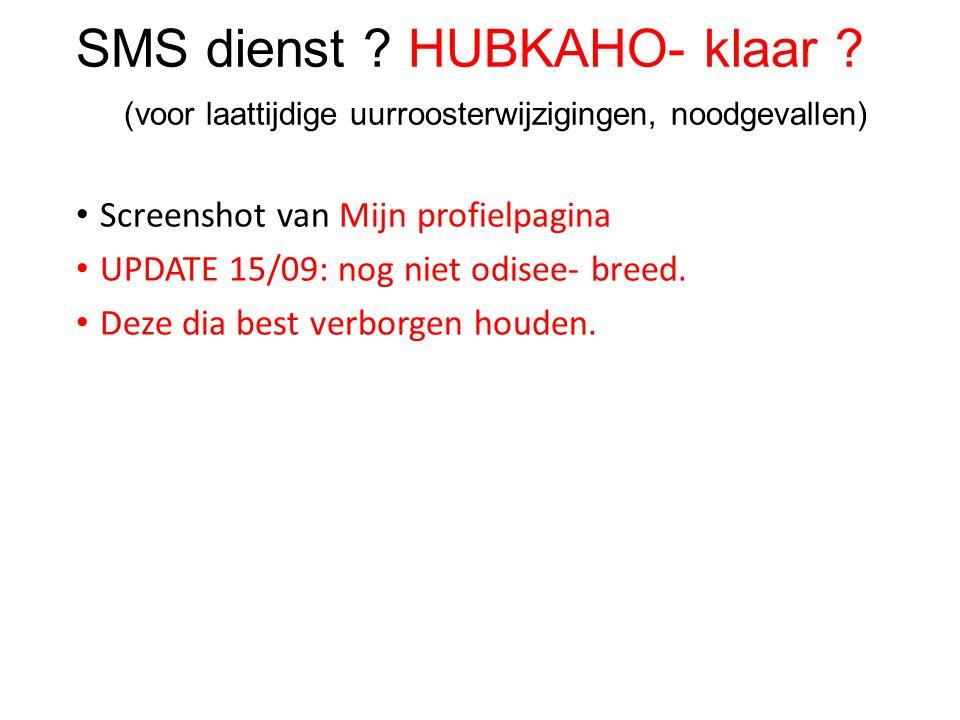 SMS dienst ? HUBKAHO- klaar ? (voor laattijdige uurroosterwijzigingen, noodgevallen) Screenshot van Mijn profielpagina UPDATE 15/09: nog niet odisee-
