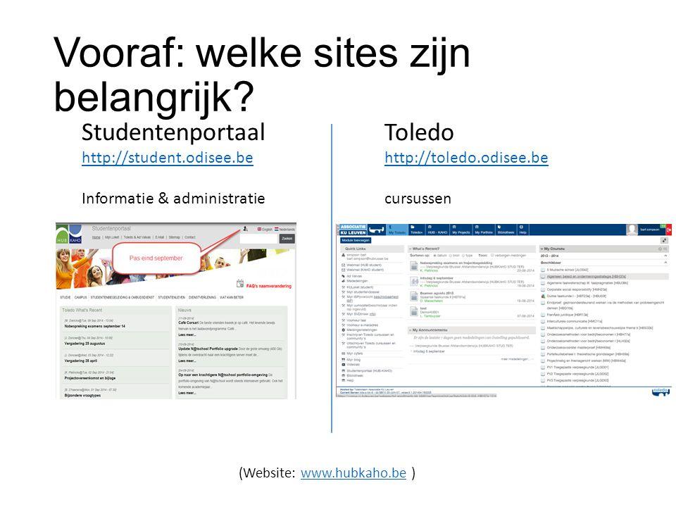 Vooraf: welke sites zijn belangrijk? Studentenportaal http://student.odisee.be Informatie & administratie Toledo http://toledo.odisee.be cursussen (We